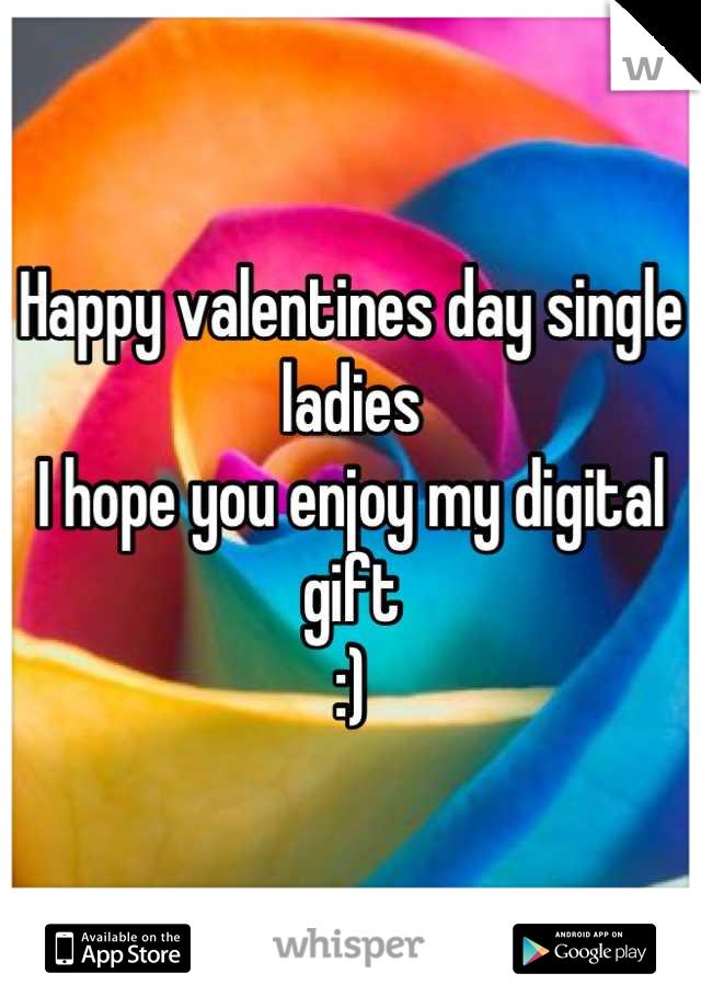 Happy valentines day single ladies I hope you enjoy my digital gift  :)