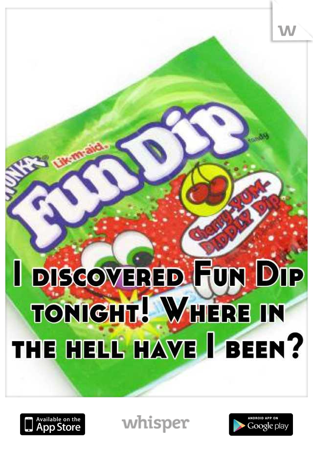 I discovered Fun Dip tonight! Where in the hell have I been?