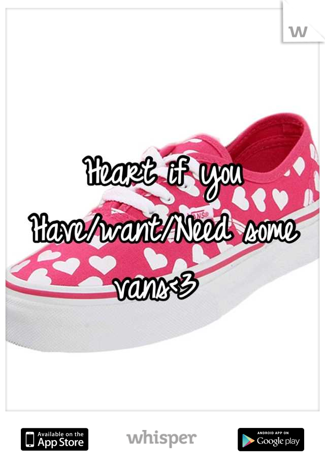 Heart if you  Have/want/Need some vans<3