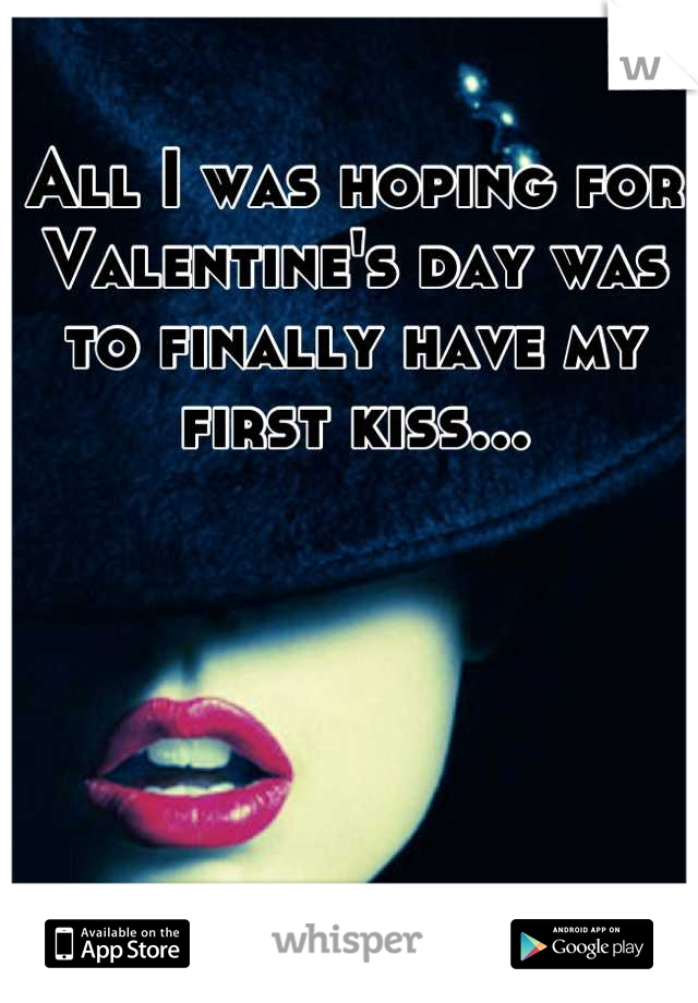 All I was hoping for Valentine's day was to finally have my first kiss...