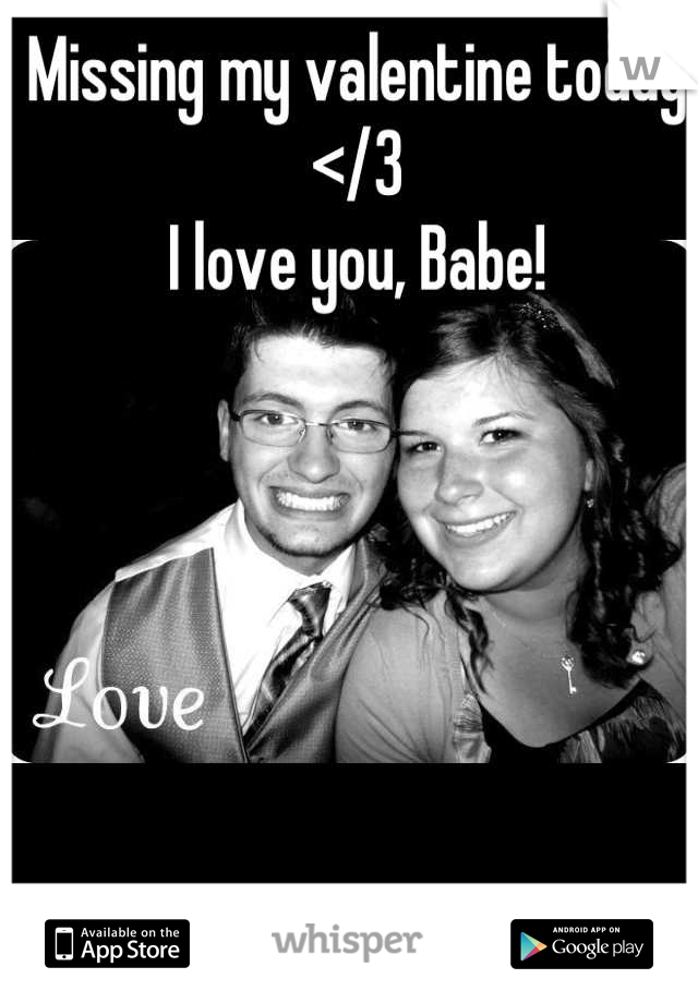 Missing my valentine today </3 I love you, Babe!