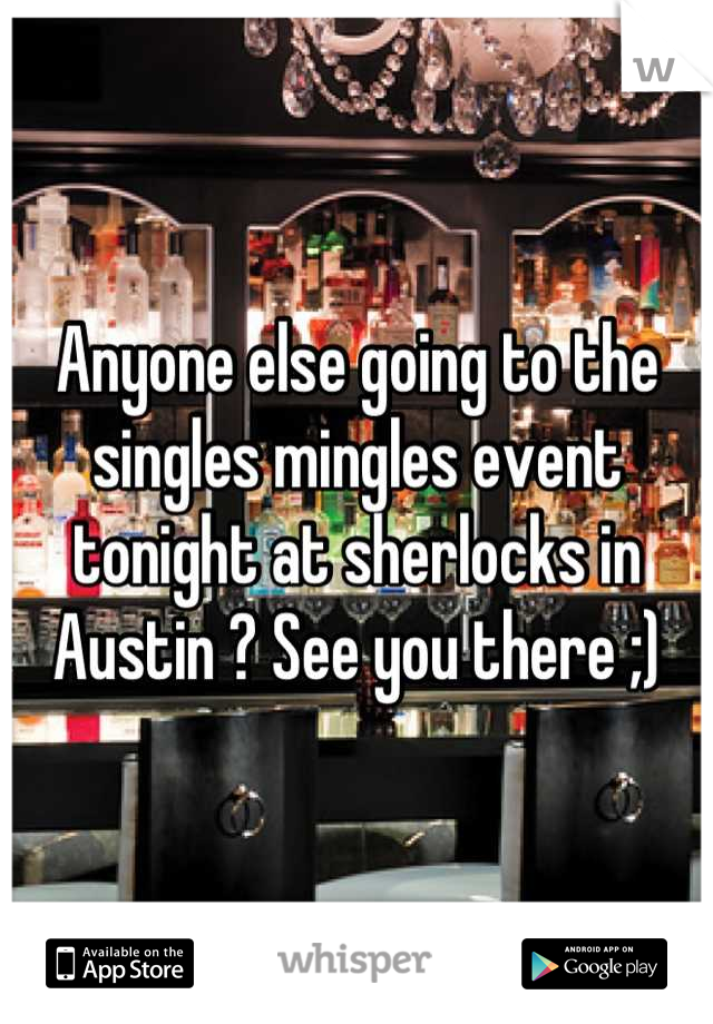 Anyone else going to the singles mingles event tonight at sherlocks in Austin ? See you there ;)