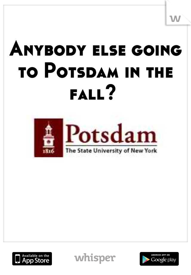 Anybody else going to Potsdam in the fall?