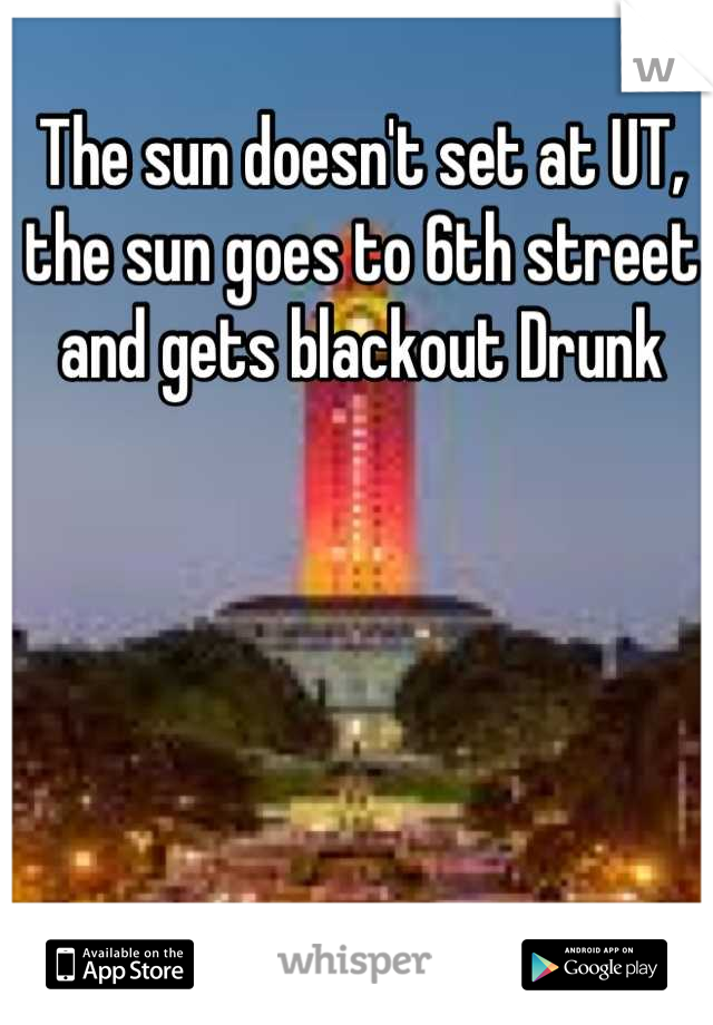 The sun doesn't set at UT, the sun goes to 6th street and gets blackout Drunk