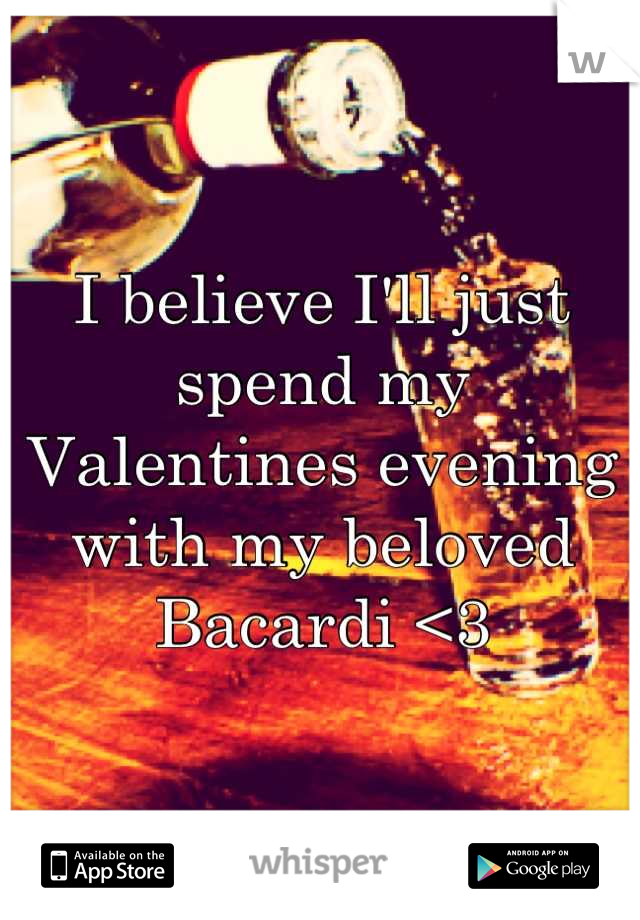 I believe I'll just spend my Valentines evening with my beloved Bacardi <3
