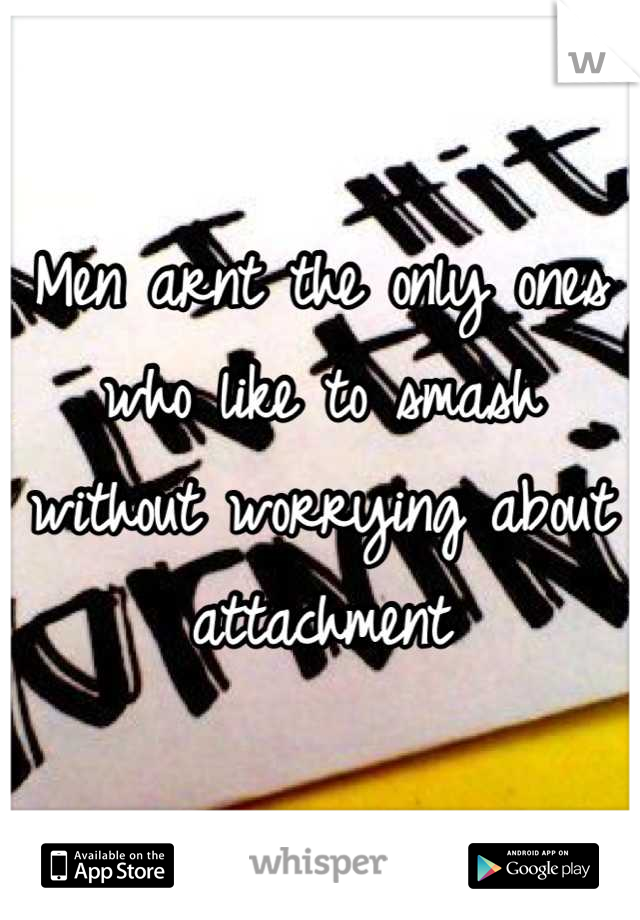 Men arnt the only ones who like to smash without worrying about attachment