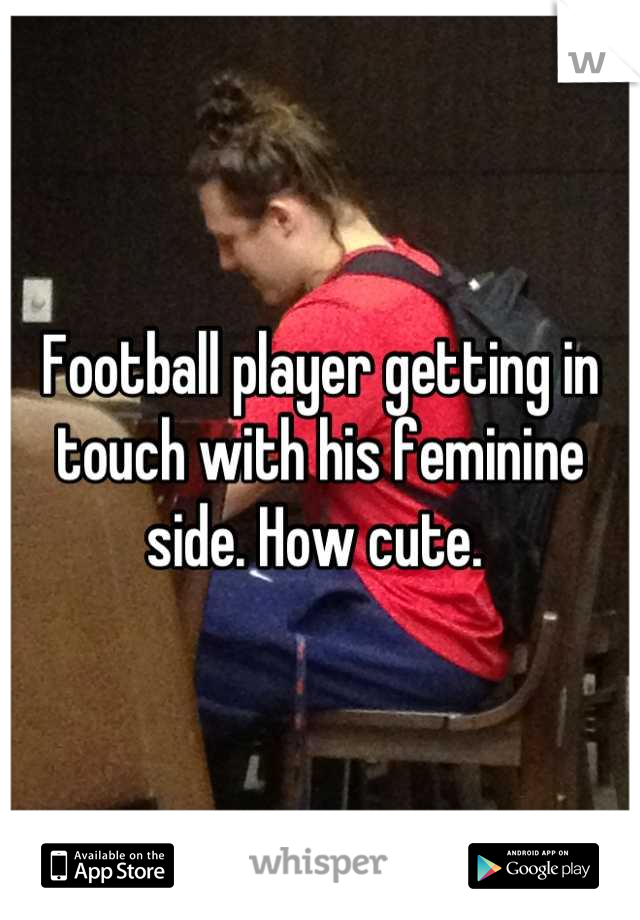 Football player getting in touch with his feminine side. How cute.