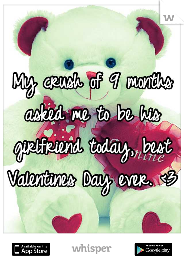 My crush of 9 months asked me to be his girlfriend today, best Valentines Day ever. <3