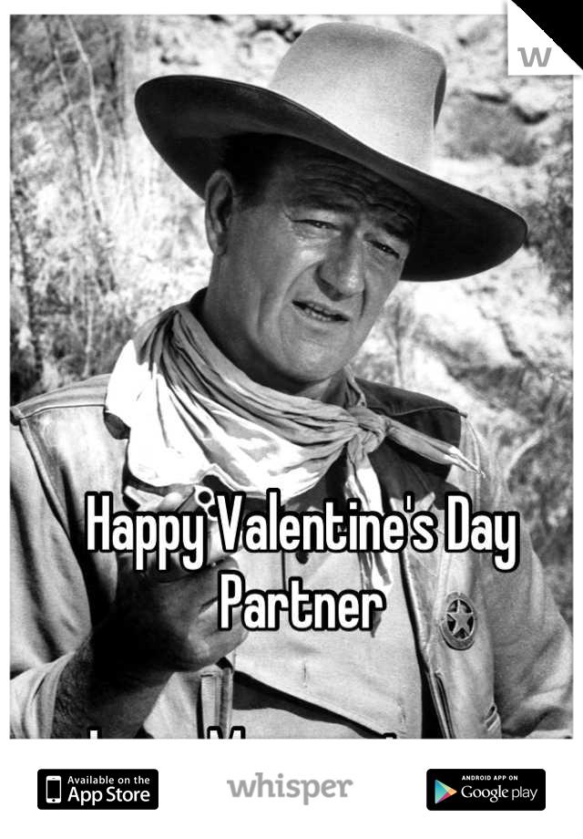 Happy Valentine's Day Partner  Love, Margaret xoxo
