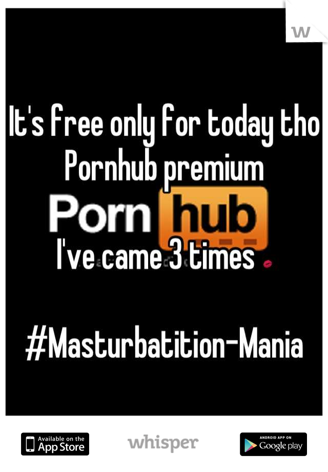 It's free only for today tho Pornhub premium   I've came 3 times 💋  #Masturbatition-Mania
