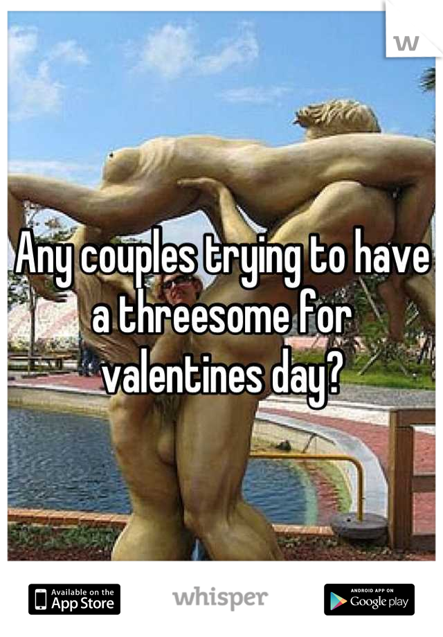 Any couples trying to have a threesome for valentines day?