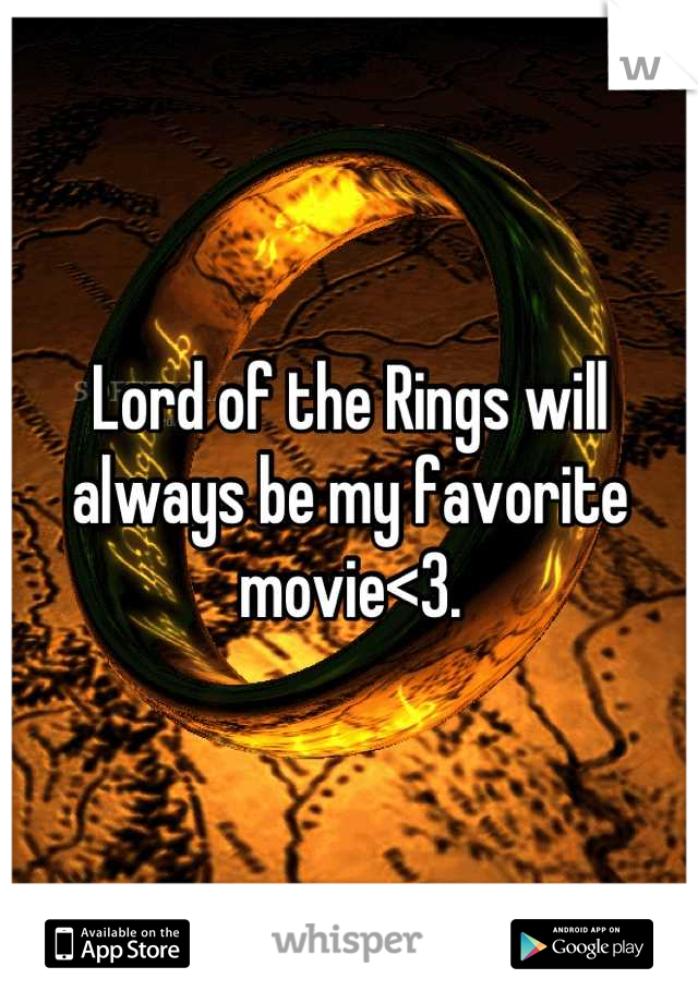 Lord of the Rings will always be my favorite movie<3.