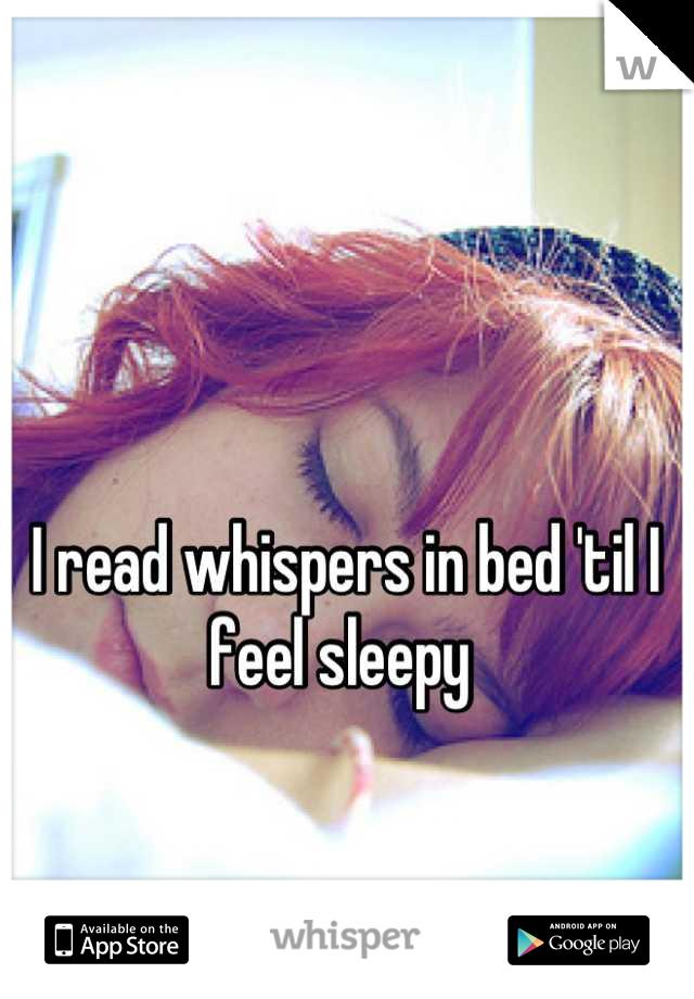 I read whispers in bed 'til I feel sleepy