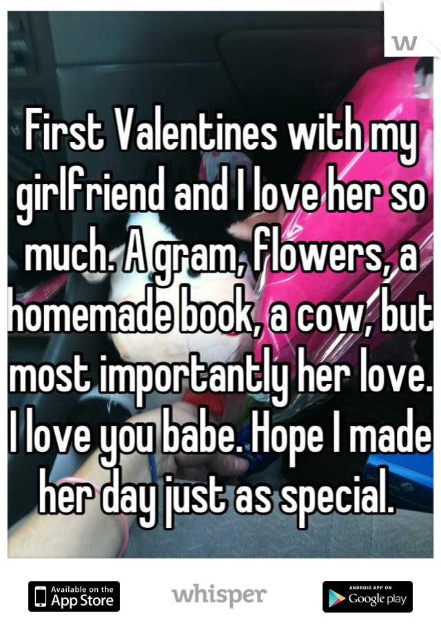 First Valentines with my girlfriend and I love her so much. A gram, flowers, a homemade book, a cow, but most importantly her love. I love you babe. Hope I made her day just as special.
