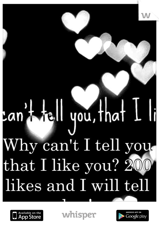 Why can't I tell you that I like you? 200 likes and I will tell her!