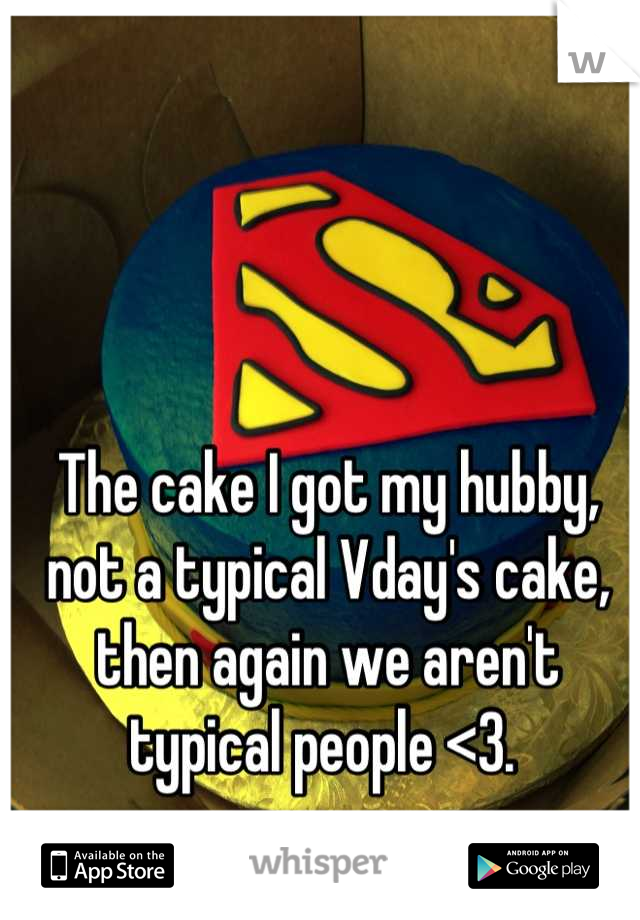 The cake I got my hubby, not a typical Vday's cake, then again we aren't typical people <3.