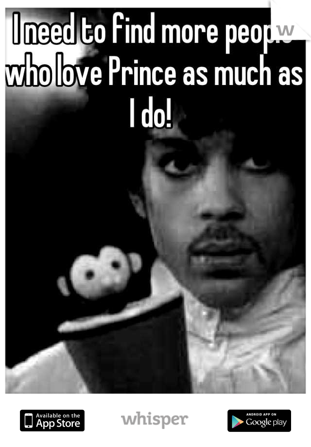 I need to find more people who love Prince as much as I do!