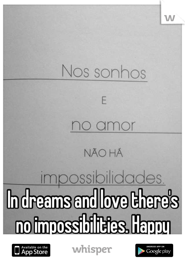 In dreams and love there's no impossibilities. Happy valentine's day!!!