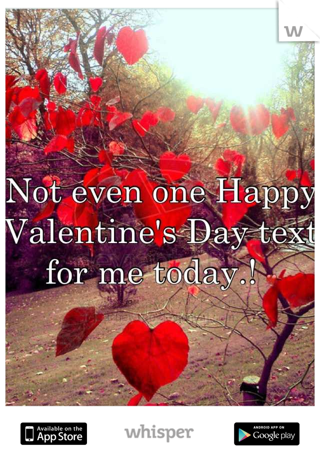 Not even one Happy Valentine's Day text for me today.! 💔
