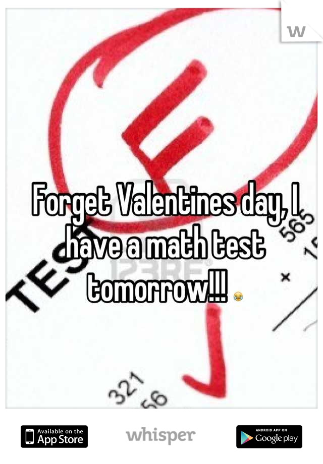 Forget Valentines day, I have a math test tomorrow!!! 😂