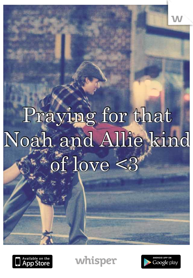 Praying for that Noah and Allie kind of love <3