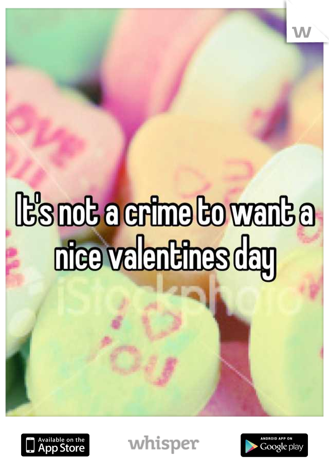 It's not a crime to want a nice valentines day