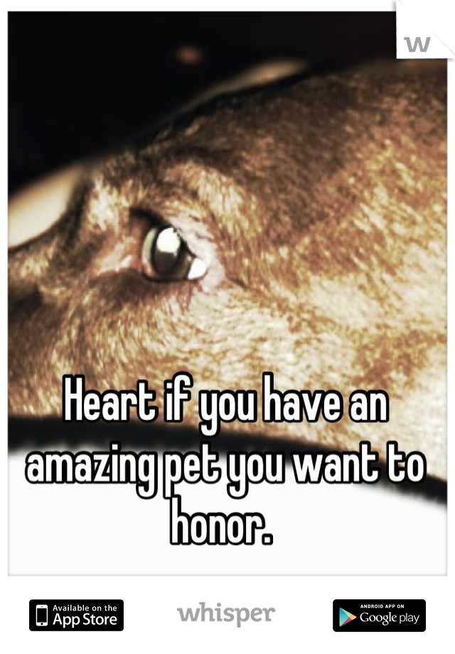 Heart if you have an amazing pet you want to honor.