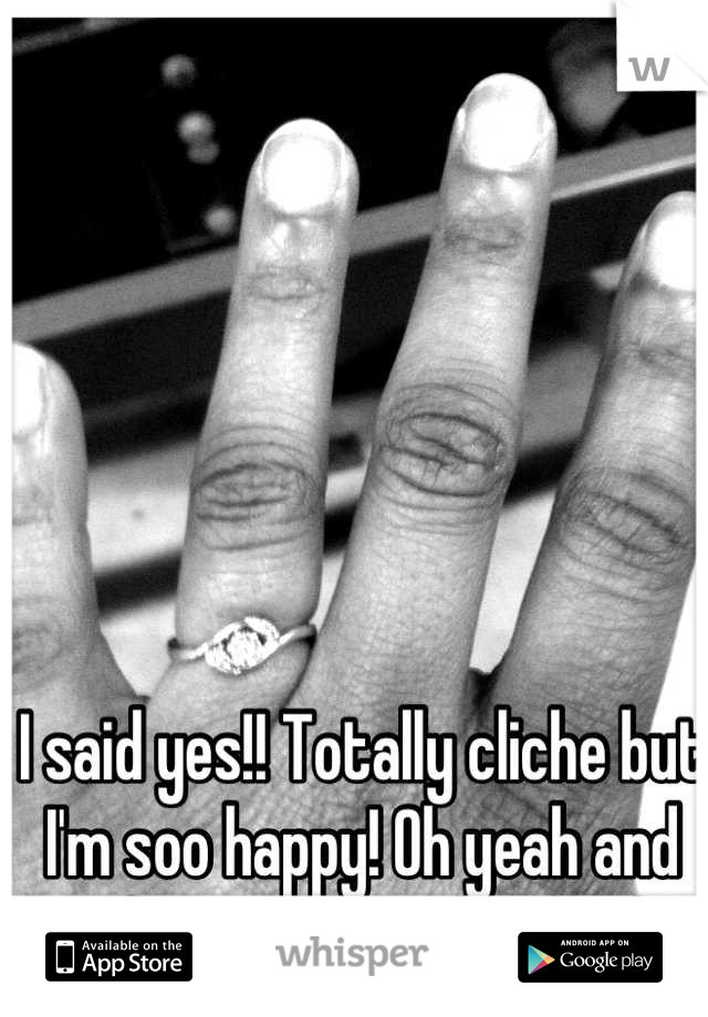 I said yes!! Totally cliche but I'm soo happy! Oh yeah and my fiancé is a girl!! 2/14/13