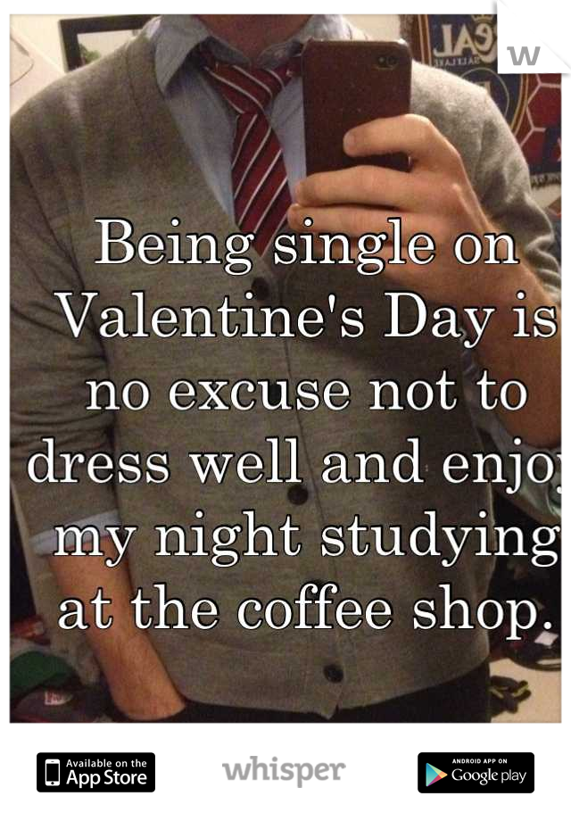 Being single on Valentine's Day is no excuse not to dress well and enjoy my night studying at the coffee shop.