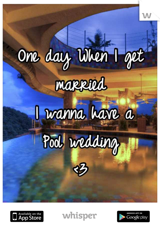One day When I get married   I wanna have a Pool wedding  <3