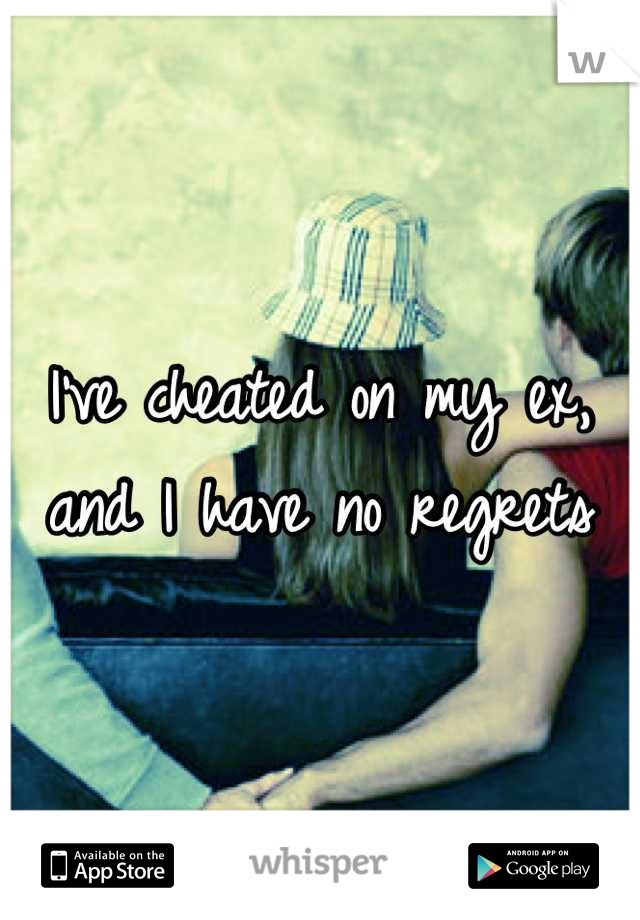 I've cheated on my ex, and I have no regrets