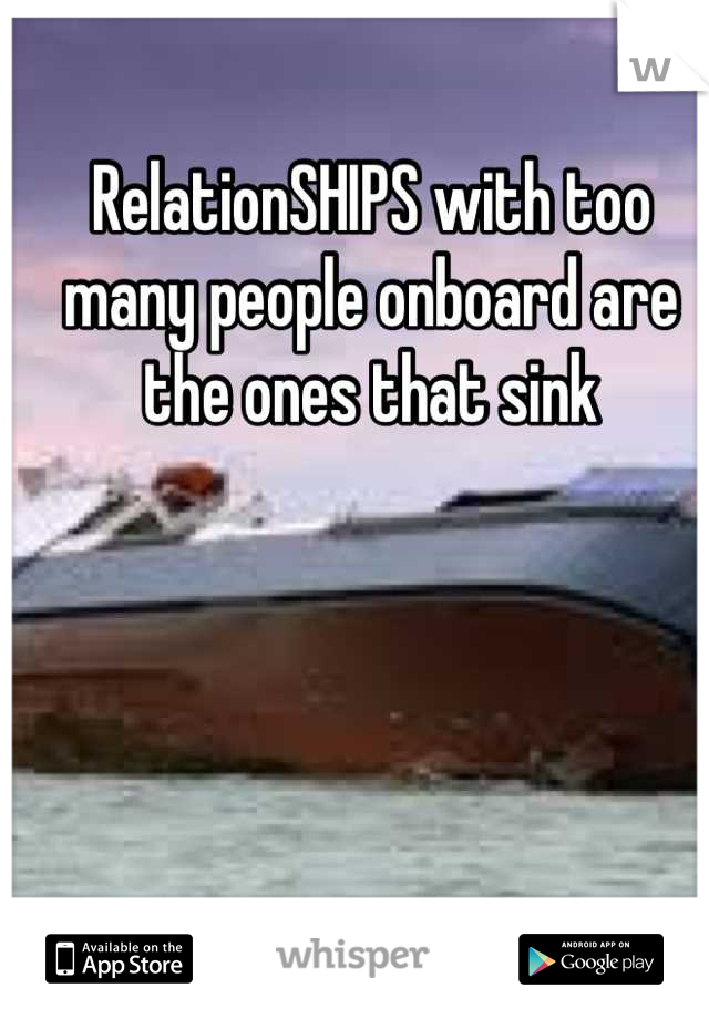 RelationSHIPS with too many people onboard are the ones that sink
