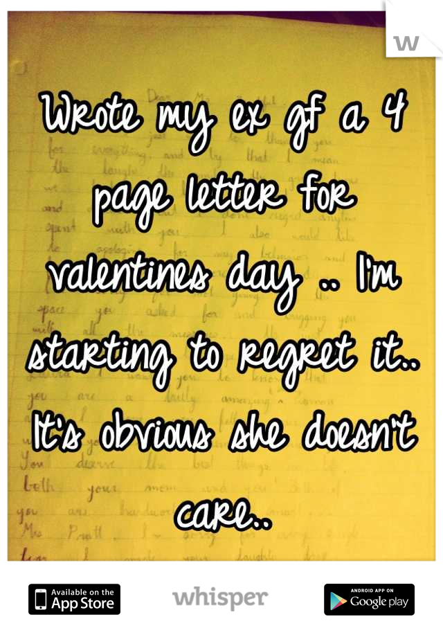Wrote my ex gf a 4 page letter for valentines day .. I'm starting to regret it.. It's obvious she doesn't care..