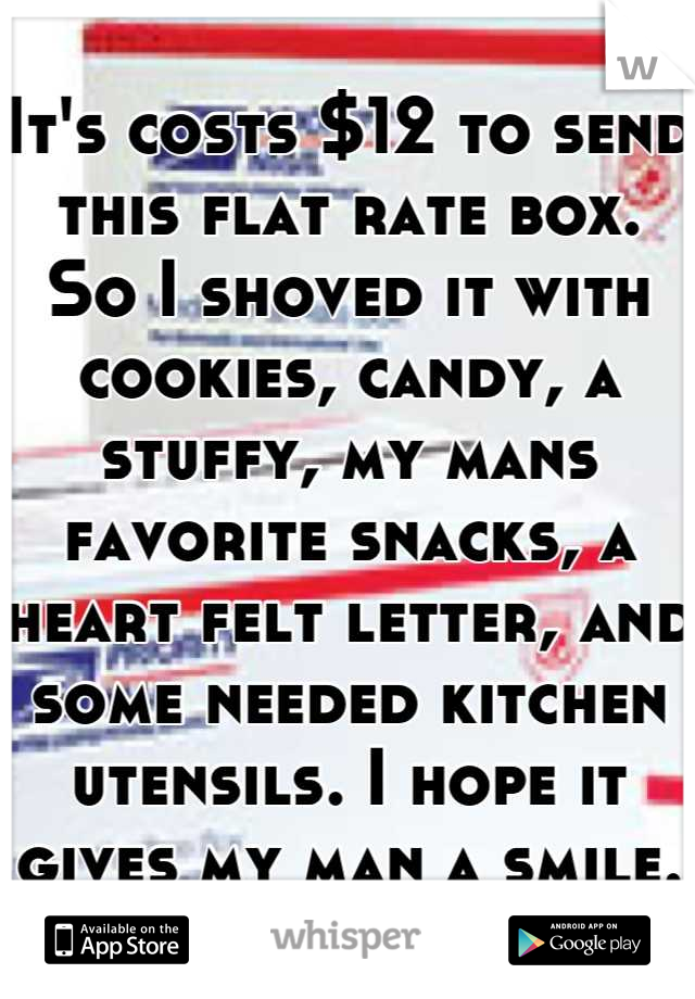 It's costs $12 to send this flat rate box.  So I shoved it with cookies, candy, a stuffy, my mans favorite snacks, a heart felt letter, and some needed kitchen utensils. I hope it gives my man a smile.