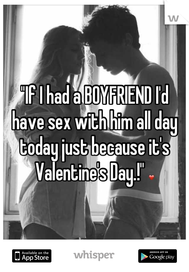 """""""If I had a BOYFRIEND I'd have sex with him all day today just because it's Valentine's Day.!"""" ❤"""