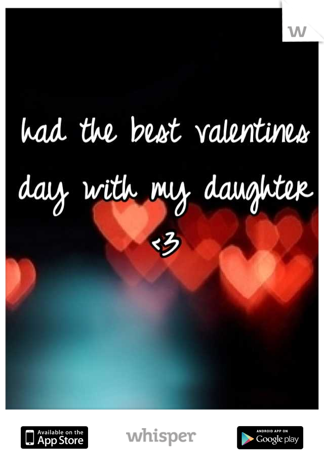 had the best valentines day with my daughter <3