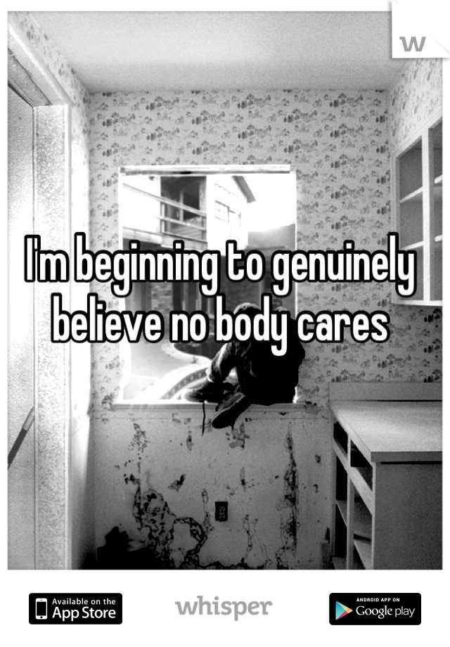 I'm beginning to genuinely believe no body cares