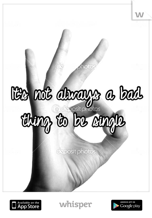 It's not always a bad thing to be single