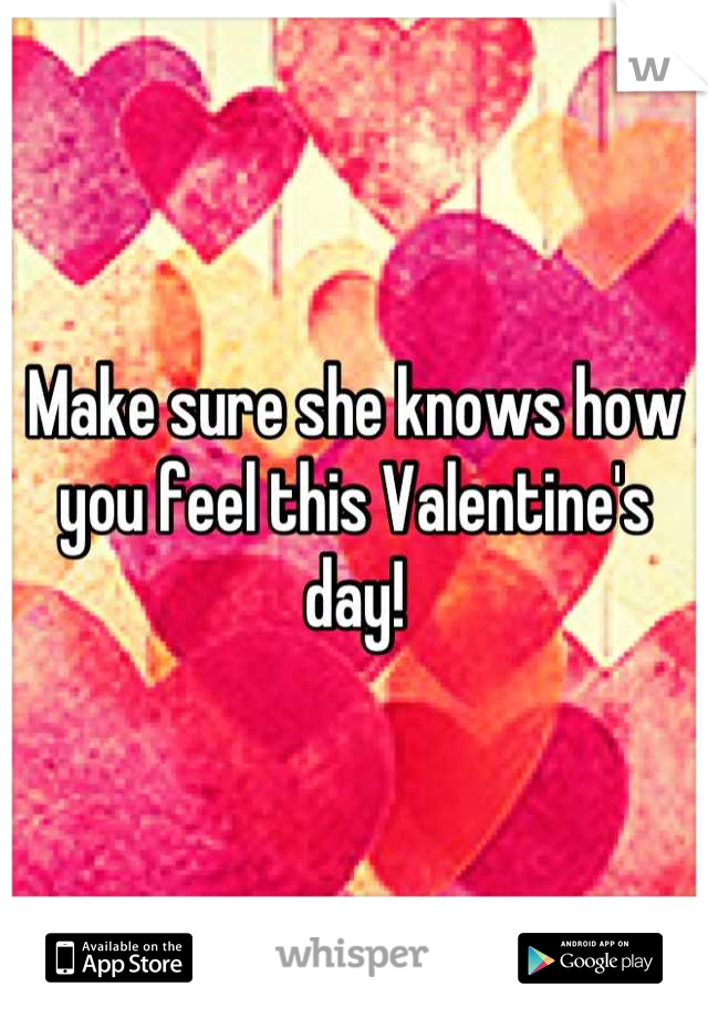 Make sure she knows how you feel this Valentine's day!
