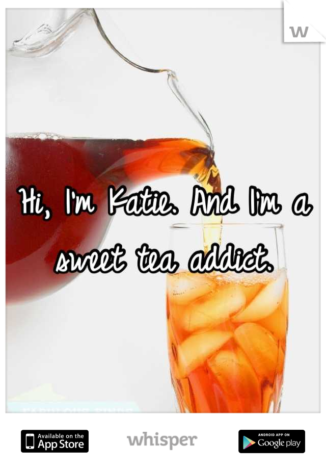 Hi, I'm Katie. And I'm a sweet tea addict.