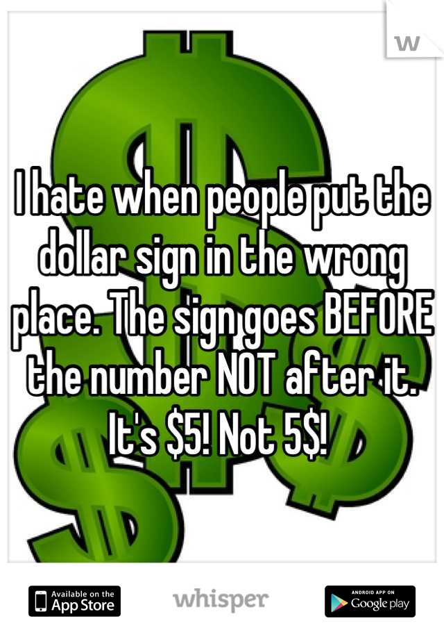 I Hate When People Put The Dollar Sign In The Wrong Place The