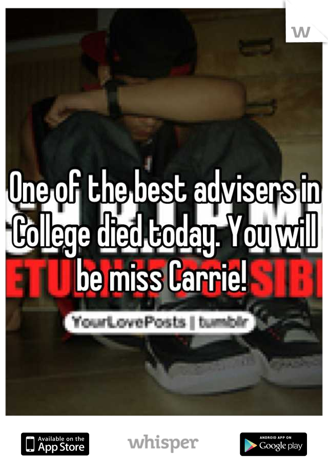 One of the best advisers in College died today. You will be miss Carrie!