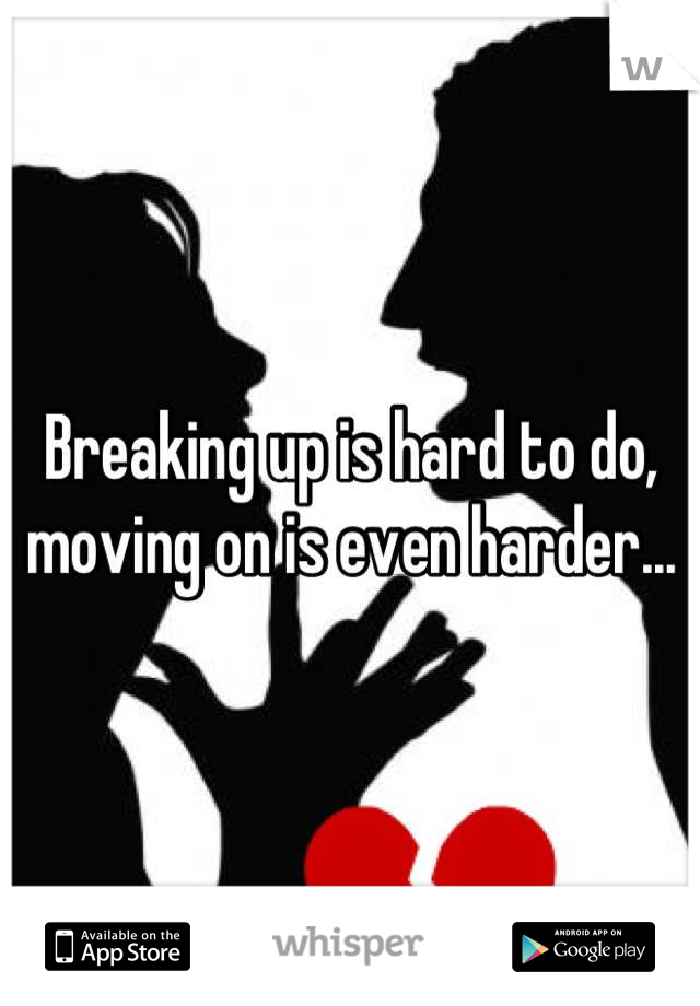 Breaking up is hard to do, moving on is even harder...
