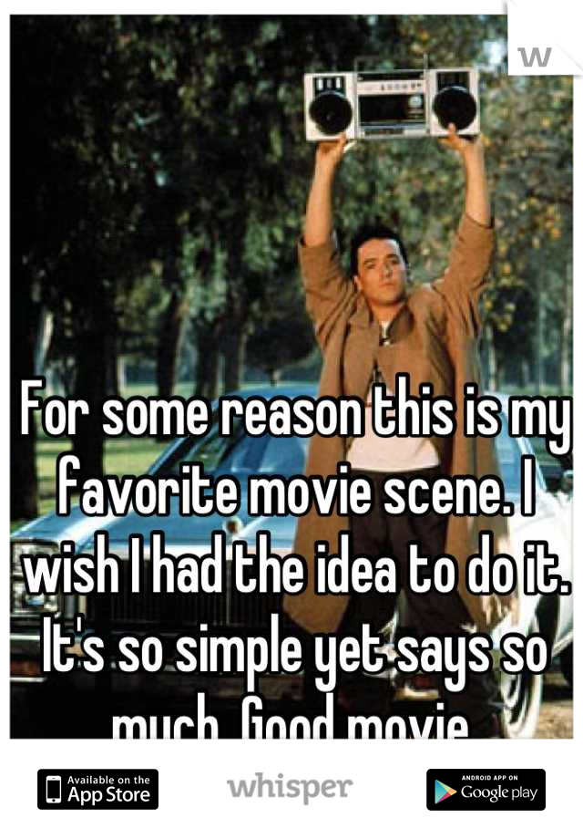 For some reason this is my favorite movie scene. I wish I had the idea to do it. It's so simple yet says so much. Good movie.