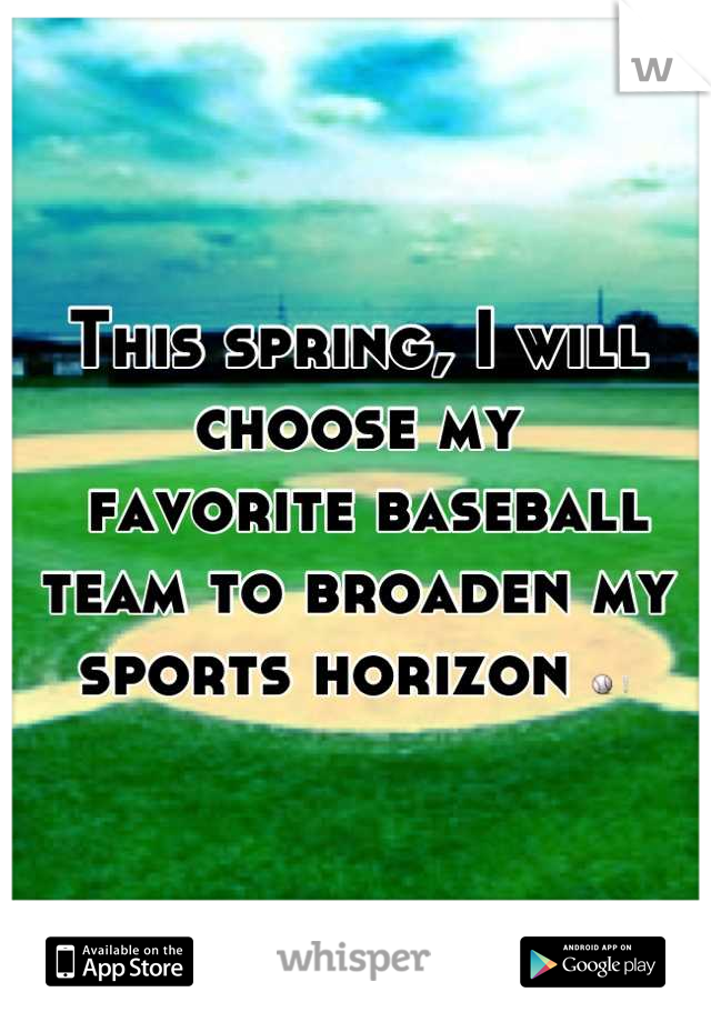 This spring, I will choose my  favorite baseball team to broaden my sports horizon ⚾❕