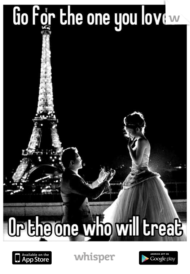 Go for the one you love?        Or the one who will treat you like gold?