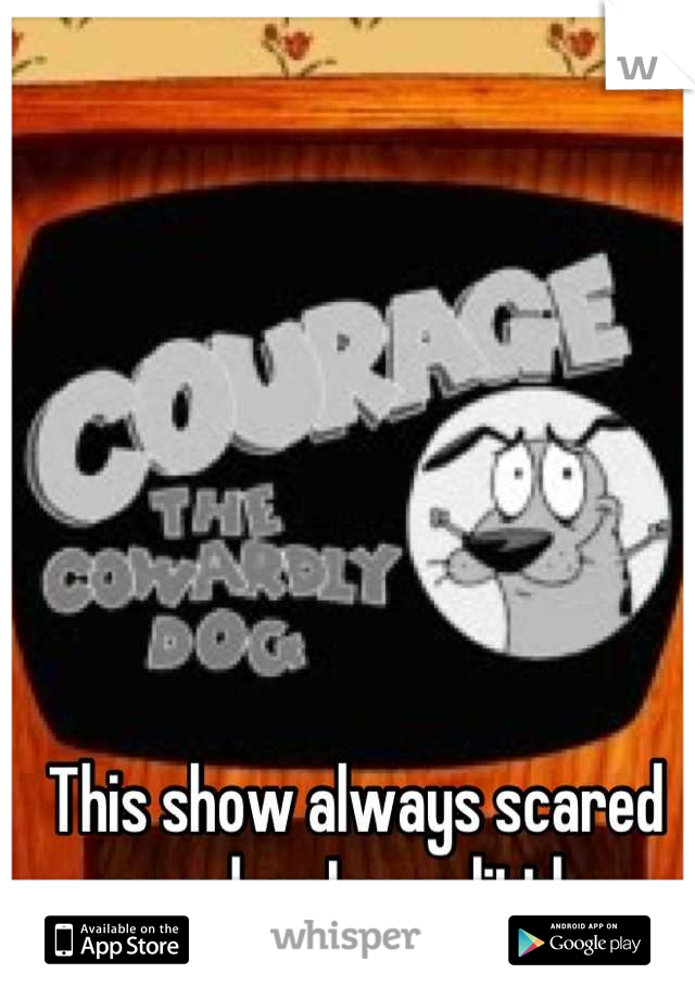 This show always scared me when I was little.