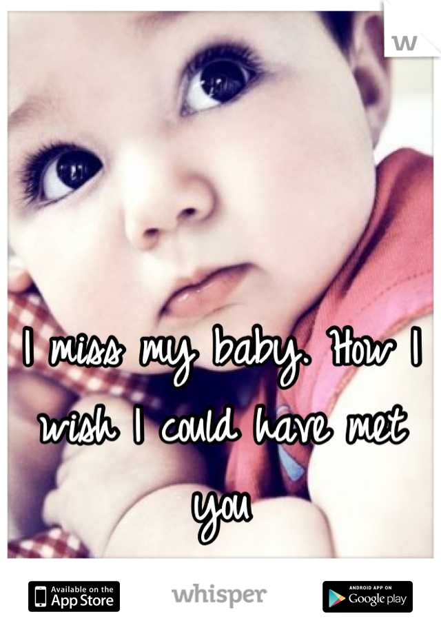I miss my baby. How I wish I could have met you