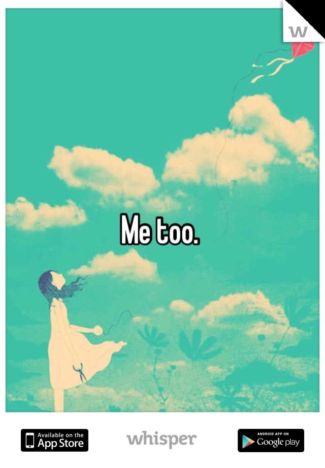 Me too.