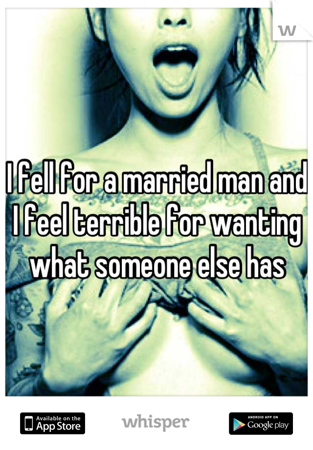 I fell for a married man and I feel terrible for wanting what someone else has